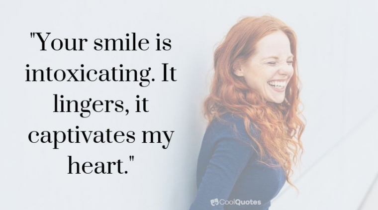 """love quotes for her - """"Your smile is intoxicating. It lingers, it captivates my heart."""""""