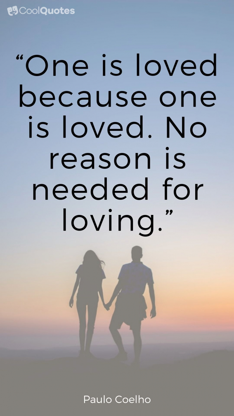"""Love quotes for her - """"One is loved because one is loved. No reason is needed for loving."""""""