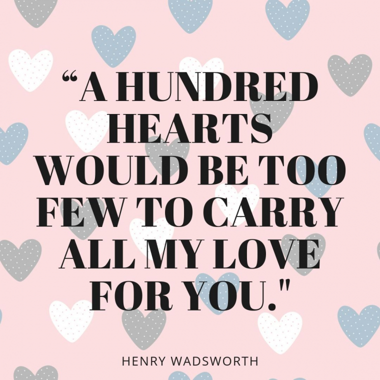 """love quotes for her - """"A hundred hearts would be too few to carry all my love for you."""""""