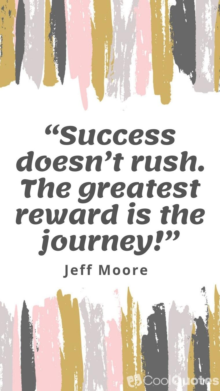 "Inspirational graduation picture quotes - ""Success doesn't rush. The greates reward is the journey."""
