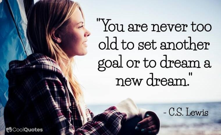 "Inspirational graduation picture quotes - ""You are never too old to set another goal or to dream a new dream."""