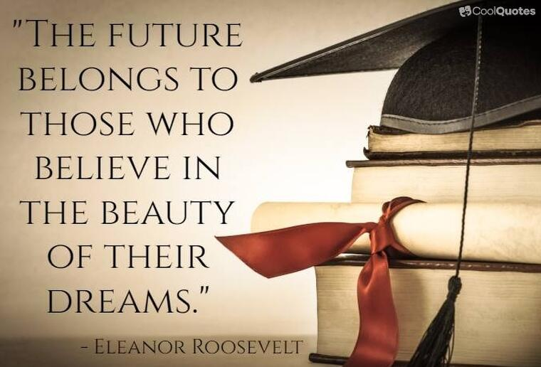 "Inspirational graduation picture quotes - ""The future belongs to those who believe in the beauty of their dreams."""
