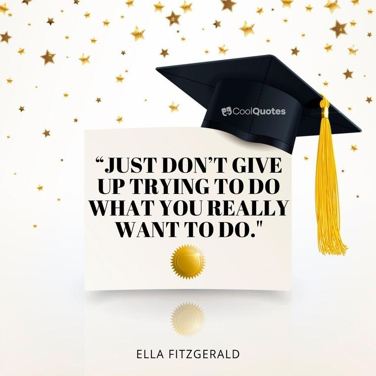 "Inspirational graduation picture quotes - ""Just don't give up trying to do what you really want to do."""