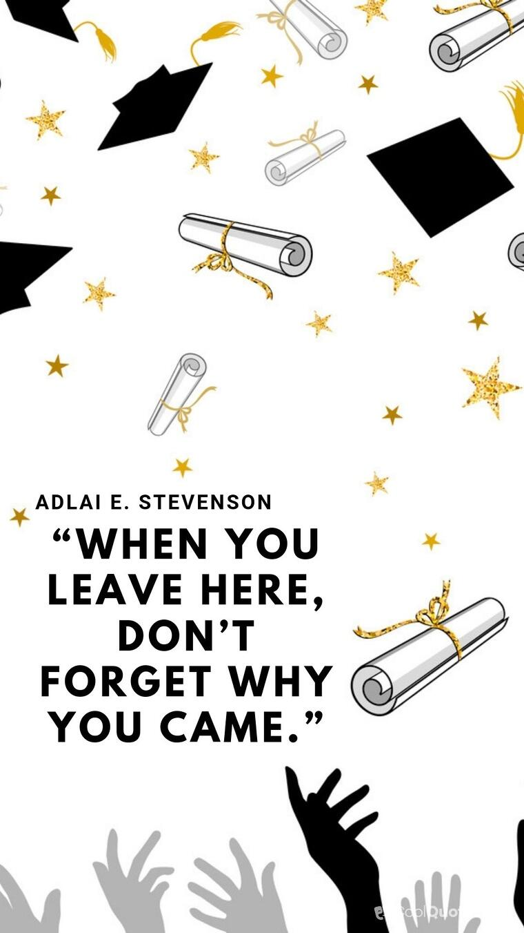 "Inspirational graduation picture quotes - ""When you leave here, don't forget why you came."""