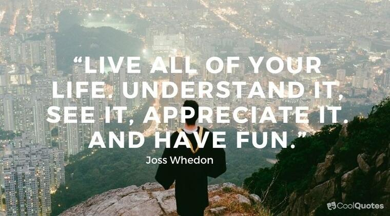 "Inspirational graduation picture quotes - ""Live all of your life, understand it, see it, appreciate it. And have fun."""