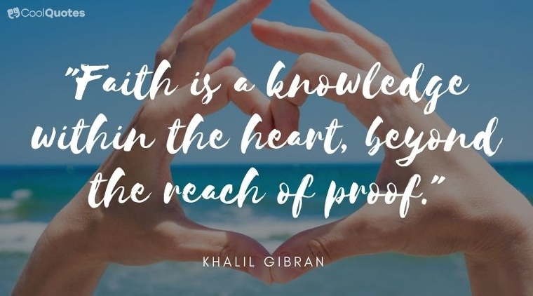 """Faith Quotes - """"Faith is a knowledge within the heart, beyond the reach of proof."""""""