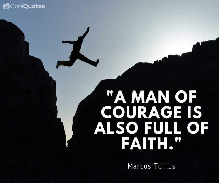 """Faith quotes - """"A man of courage is also full of faith."""""""