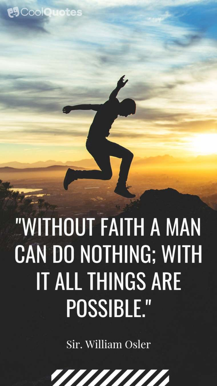 """Faith quotes - """"Without faith a man can do nothing; with it all things are possible."""""""