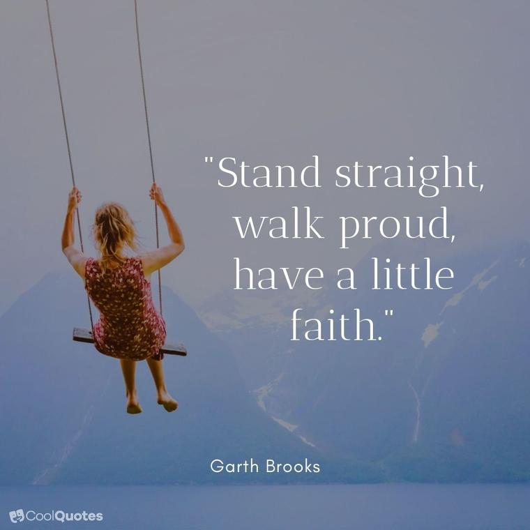 "Faith quotes - ""Stand straight, walk proud, have a little faith."""