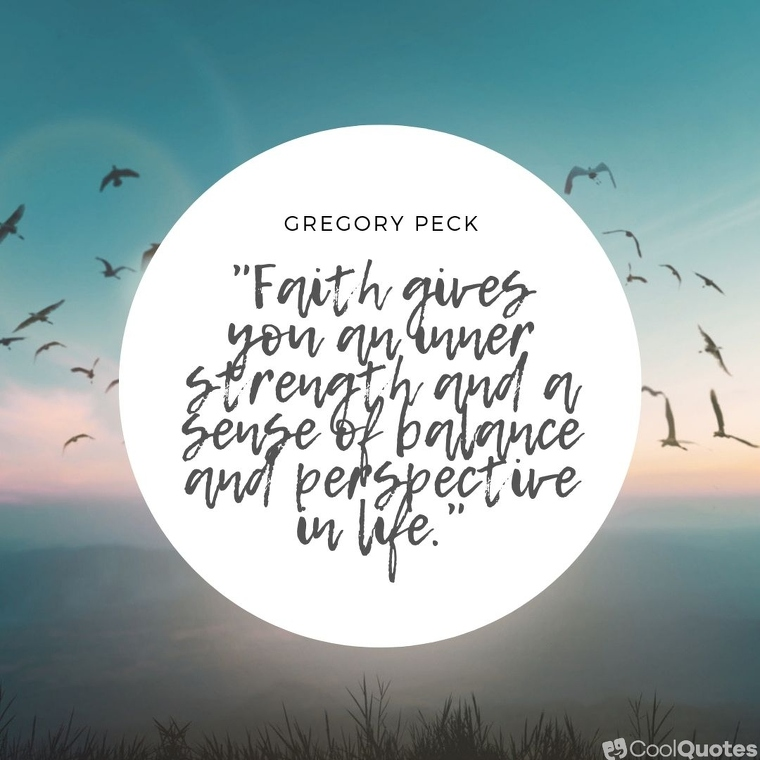 """Faith quotes - """"Faith gives you an inner strength and a sense of balance and perspective in life."""""""