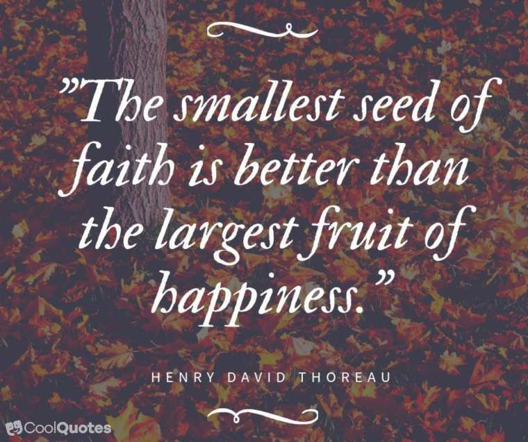 """Faith quotes - """"The smallest seed of faith is better than the largest fruit of happiness."""""""