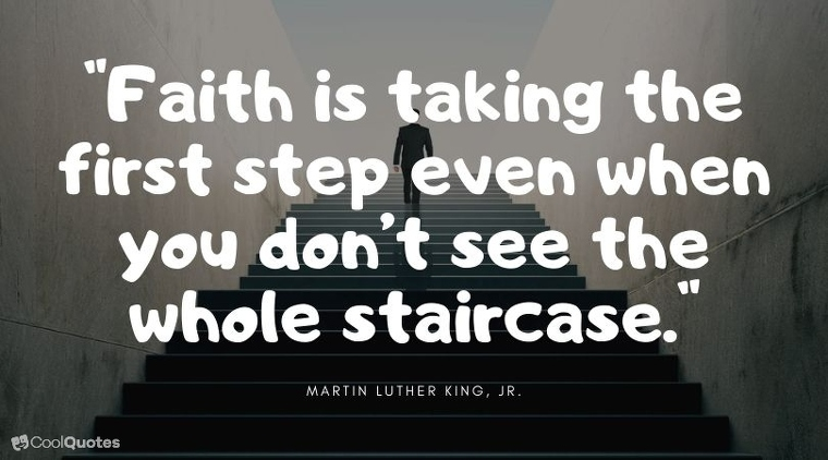"""Faith quotes - """"Faith is taking the first step even when you don't see the whole staircase."""""""