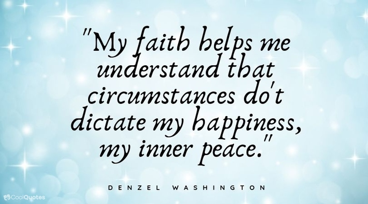 """Faith quotes - """"My faith helps me understand that circumstances do't dictate my happiness, my inner peace."""""""