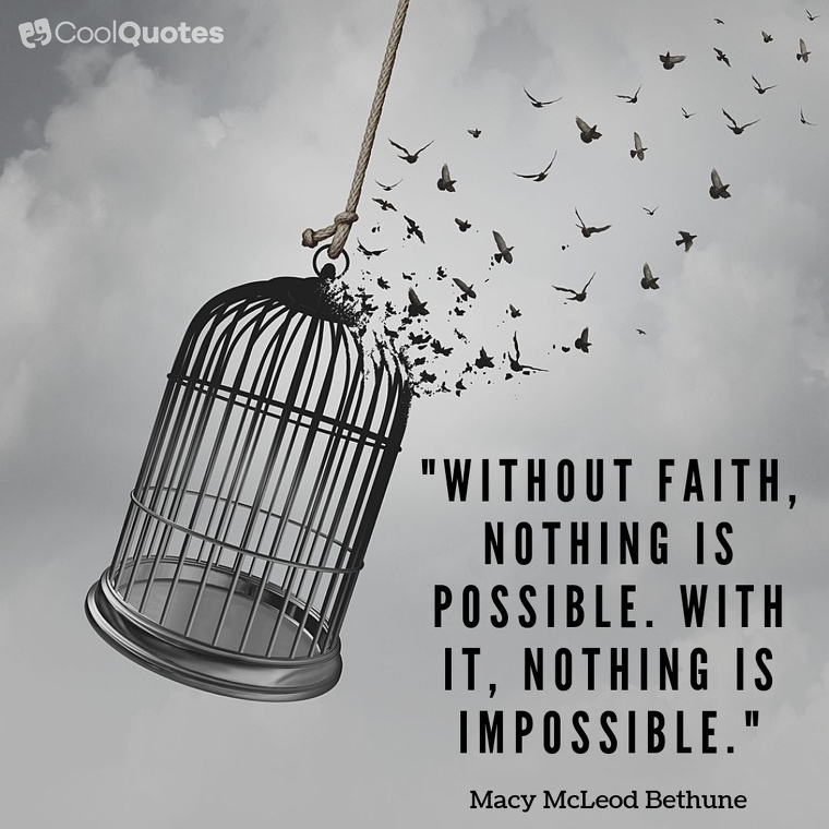 """Faith quotes - """"Without faith, nothing is possible. With it, nothing is impossible."""""""