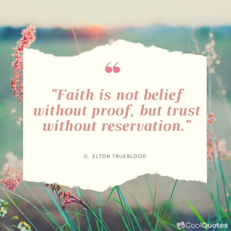 """faith quotes - """"Faith is not belief without proof, but trust without reservation."""""""