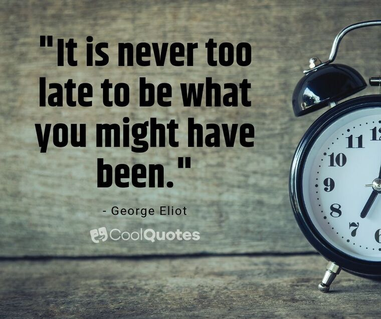 """Short Motivational Quotes Images - """"It is never too late to be what you might have been."""""""