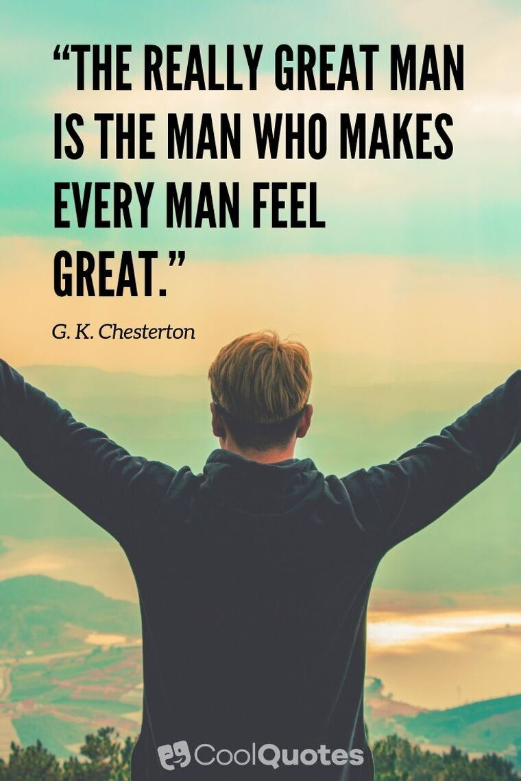 """Short Motivational Quotes Images - """"The really great man is the man who makes every man feel great."""""""