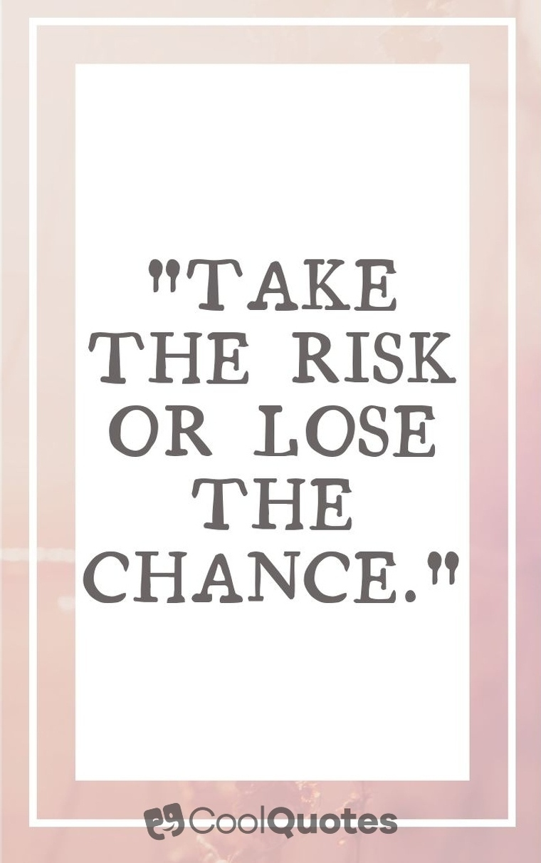 """Short Motivational Quotes Images - """"Take the risk or lose the chance."""""""