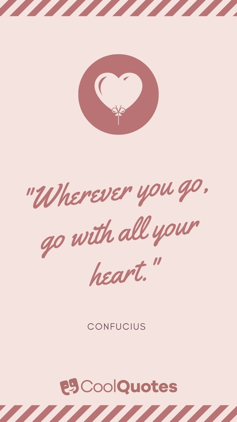 """Short Motivational Quotes Images - """"Wherever you go, go with all your heart."""""""