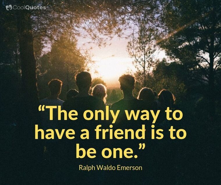 """Friendship Picture Quotes - """"The only way to have a friend is to be one."""""""