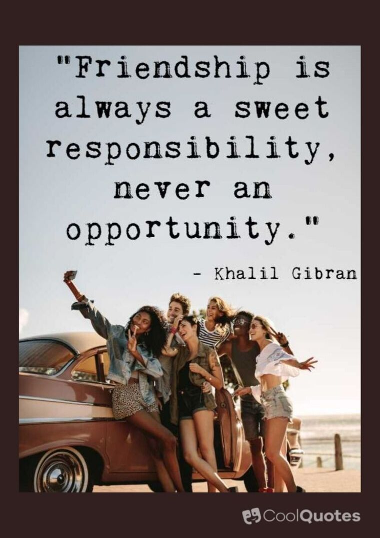 """Friendship Picture Quotes - """"Friendship is always a sweet responsibility, never an opportunity."""""""