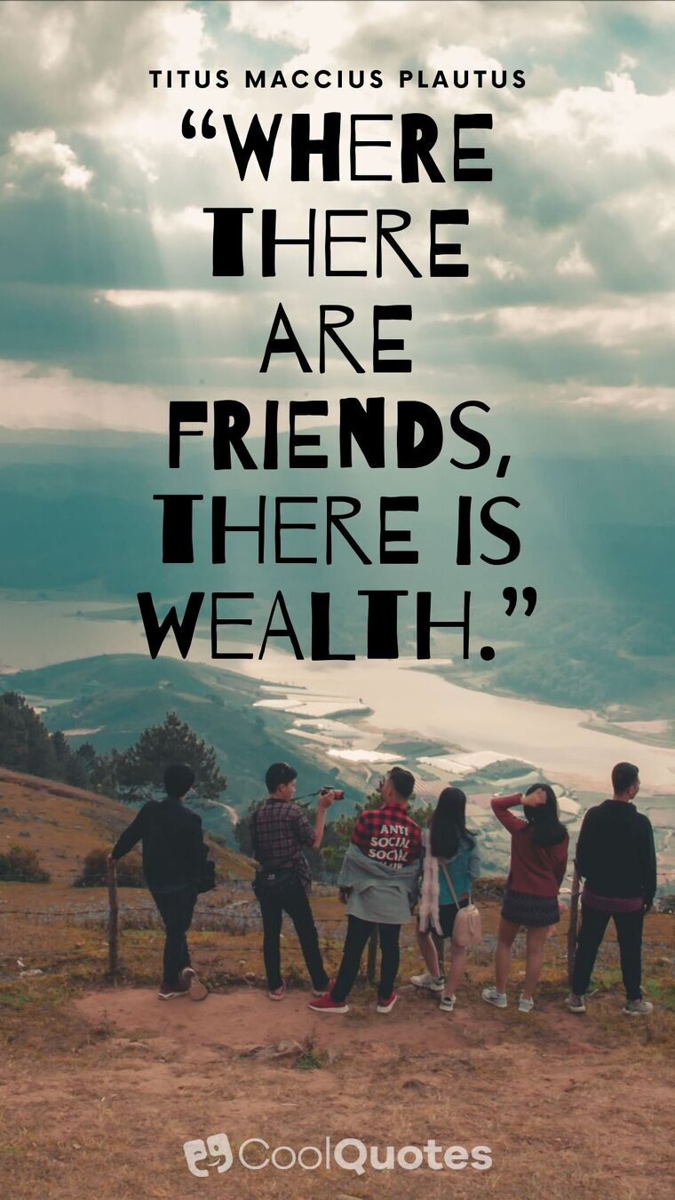 """Friendship Picture Quotes - """"Where there are friends, there is wealth."""""""