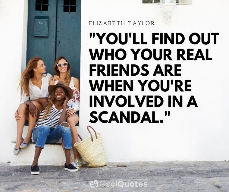 """Friendship Picture Quotes - """"You'll find out who your real friends are when you're involved in a scandal."""""""